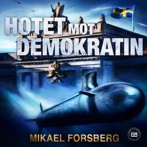 Hotet mot demokratin (ljudbok) av Mikael Forsbe
