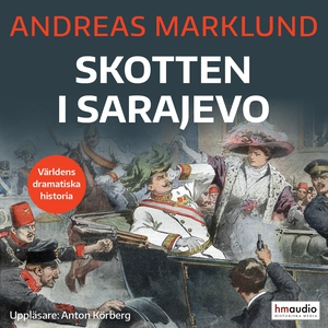 Skotten i Sarajevo (ljudbok) av Andreas Marklun