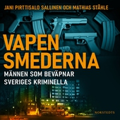 Vapensmederna : Männen som beväpnar Sveriges kriminella