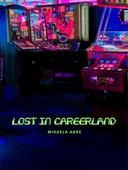 Lost in Careerland: Hur du vinner i spelet karriär, hittar din väg och din röst