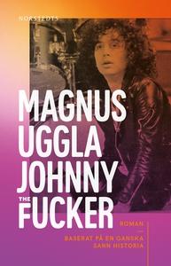 Johnny the Fucker (e-bok) av Magnus Uggla