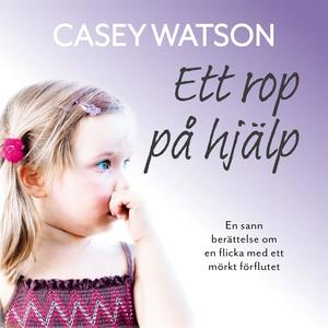 Ett rop på hjälp (ljudbok) av Casey Watson