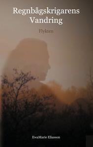 Regnbågskrigarens Vandring: Flykten (e-bok) av