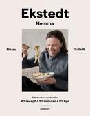 Ekstedt hemma: Stjärnkockens nya klassiker – 40 recept/30 minuter/20 tips