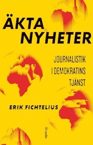 Äkta nyheter : Journalistik i demokratins tjäns