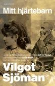 Mitt hjärtebarn : De länge hemlighållna breven mellan Alfred Nobel och hans älskarinna Sofie Hess