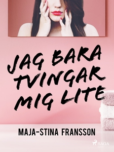 Jag bara tvingar mig lite (e-bok) av Maja-Stina