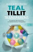 Teal. Tillit. Transparens. – En guide för självorganisering och demokratisering av arbetsplatsen
