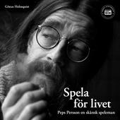 Peps Persson - Spela för livet: en biografi