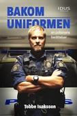 Bakom uniformen - en polismans berättelser