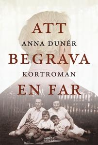 Att begrava en far (e-bok) av Anna Dunér