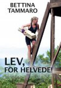 LEV, FOR HELVEDE! (e-bog) af Bettina