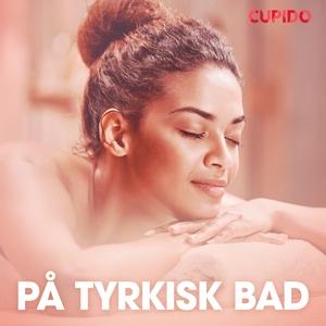 På tyrkisk bad – erotiske noveller (lydbok) a