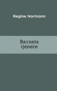 Barnets Tjenere (ebok) av Regine Normann