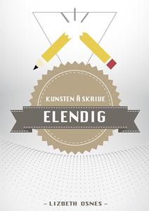 KUNSTEN Å SKRIVE ELENDIG (ebok) av Lizbeth Os