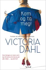 Kom og ta meg! (ebok) av Victoria Dahl