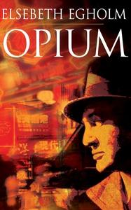 Opium (e-bog) af Elsebeth Egholm