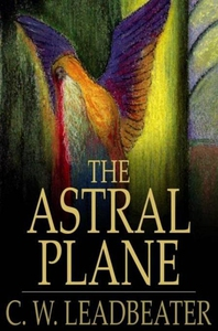The Astral Plane (e-bok) av C. W. Leadbeater