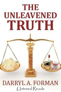 The Unleavened Truth (e-bok) av Darryl A. Forma