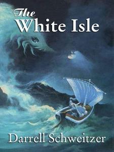The White Isle (e-bok) av Darrell Schweitzer