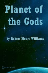 Planet of the Gods (e-bok) av Robert Moore Will