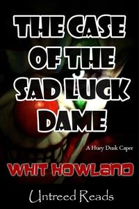 The Case of the Sad Luck Dame (e-bok) av Whit H