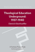Theological Education Underground 1937-1940 DBW 15