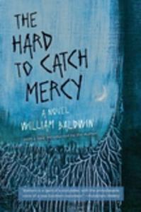 The Hard to Catch Mercy (e-bok) av William Bald