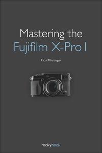 Mastering the Fujifilm X-Pro 1 (e-bok) av Rico