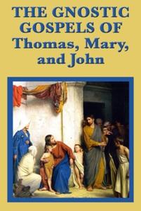 The Gnostic Gospels of Thomas, Mary, and John (e-bog) af Thomas, Mary, John