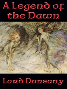 A Legend of the Dawn (e-bok) av Lord Dunsany