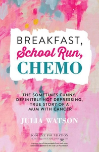Breakfast, School Run, Chemo (e-bok) av Julia W