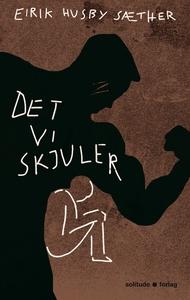 Det vi skjuler (ebok) av Eirik Husby Sæther