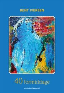 40 formiddage (e-bog) af Bent Iversen