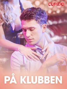 På klubben – erotisk novelle (ebok) av Cupido