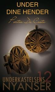 Under dine hender (ebok) av Portia Da Costa