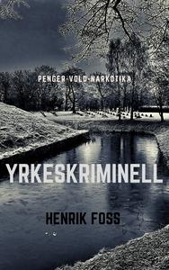 Yrkeskriminell (ebok) av Henrik  Foss