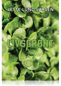 LIVSGRØNT (e-bog) af Jytte Lund Larse