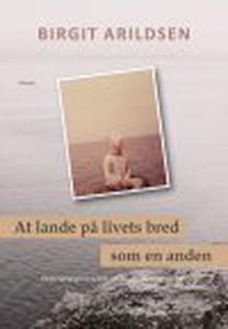 AT LANDE PÅ LIVETS BRED - SOM EN ANDE
