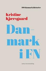 Danmark i FN (e-bog) af Kristine Kjær