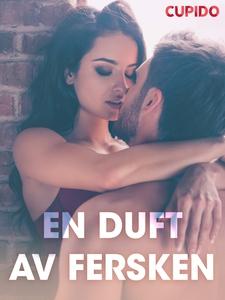 En duft av fersken - erotiske noveller (ebok)