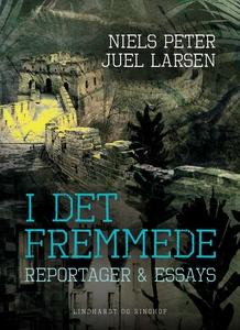 I det fremmede. Reportager & essays (