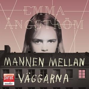 Mannen mellan väggarna (ljudbok) av Emma Ångstr