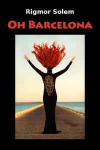Oh Barcelona (ebok) av Rigmor Solem