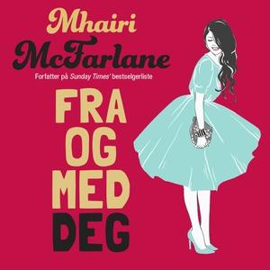 Fra og med deg (lydbok) av Mhairi McFarlane