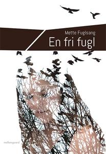 En fri fugl (e-bog) af Mette Fuglsang