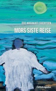 Mors siste reise (ebok) av Odd Marakatt Siver