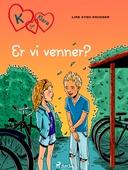 K for Klara 11 - Er vi venner?