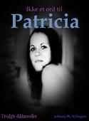 Ikke et ord til Patricia