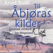 Til Åbjøras kilder gjennom villmark i Sør-Helgeland